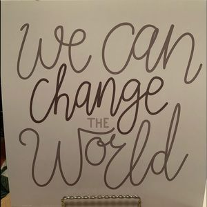 """""""We can change the world"""" print"""
